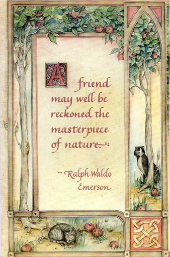 A friend may well be reckoned the masterpiece of nature. - Ralph Waldo Emerson